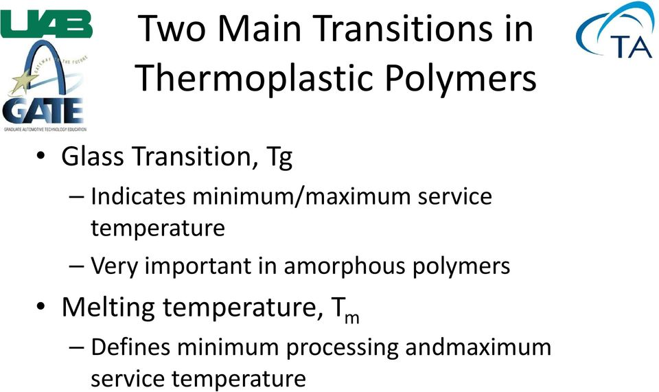 temperature Very important in amorphous polymers Melting