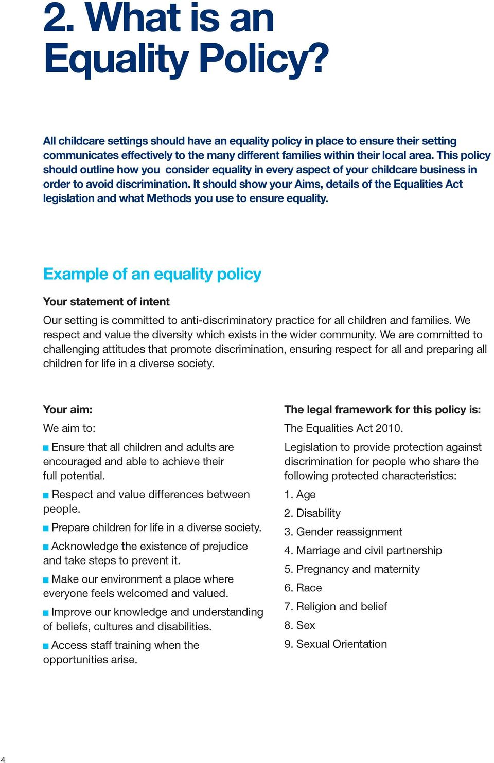 It should show your Aims, details of the Equalities Act legislation and what Methods you use to ensure equality.