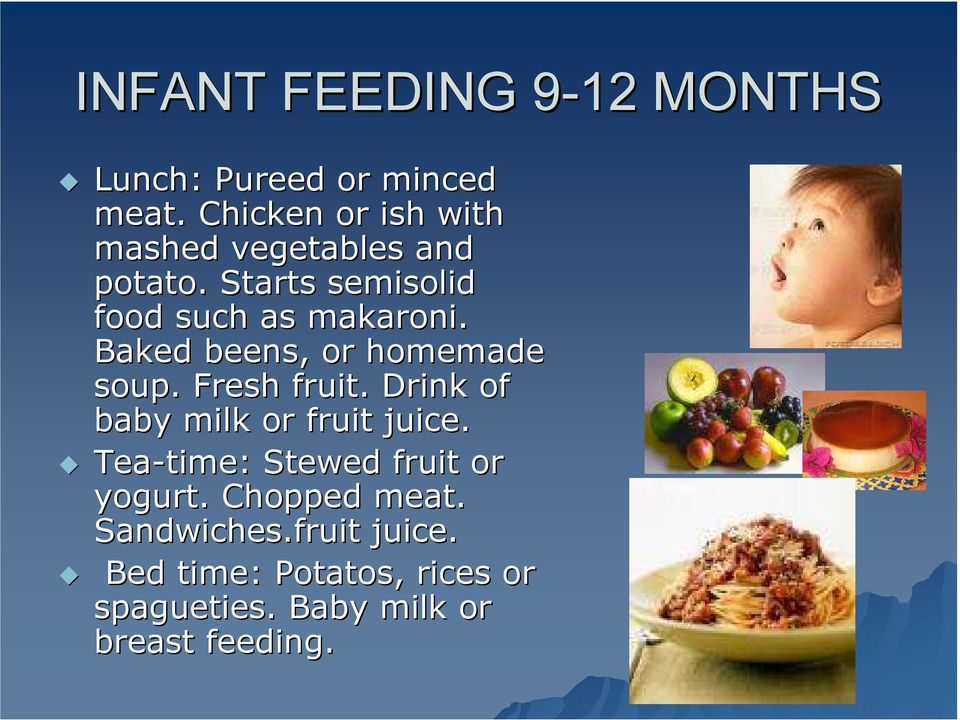 Baked beens, or homemade soup. Fresh fruit. Drink of baby milk or fruit juice.