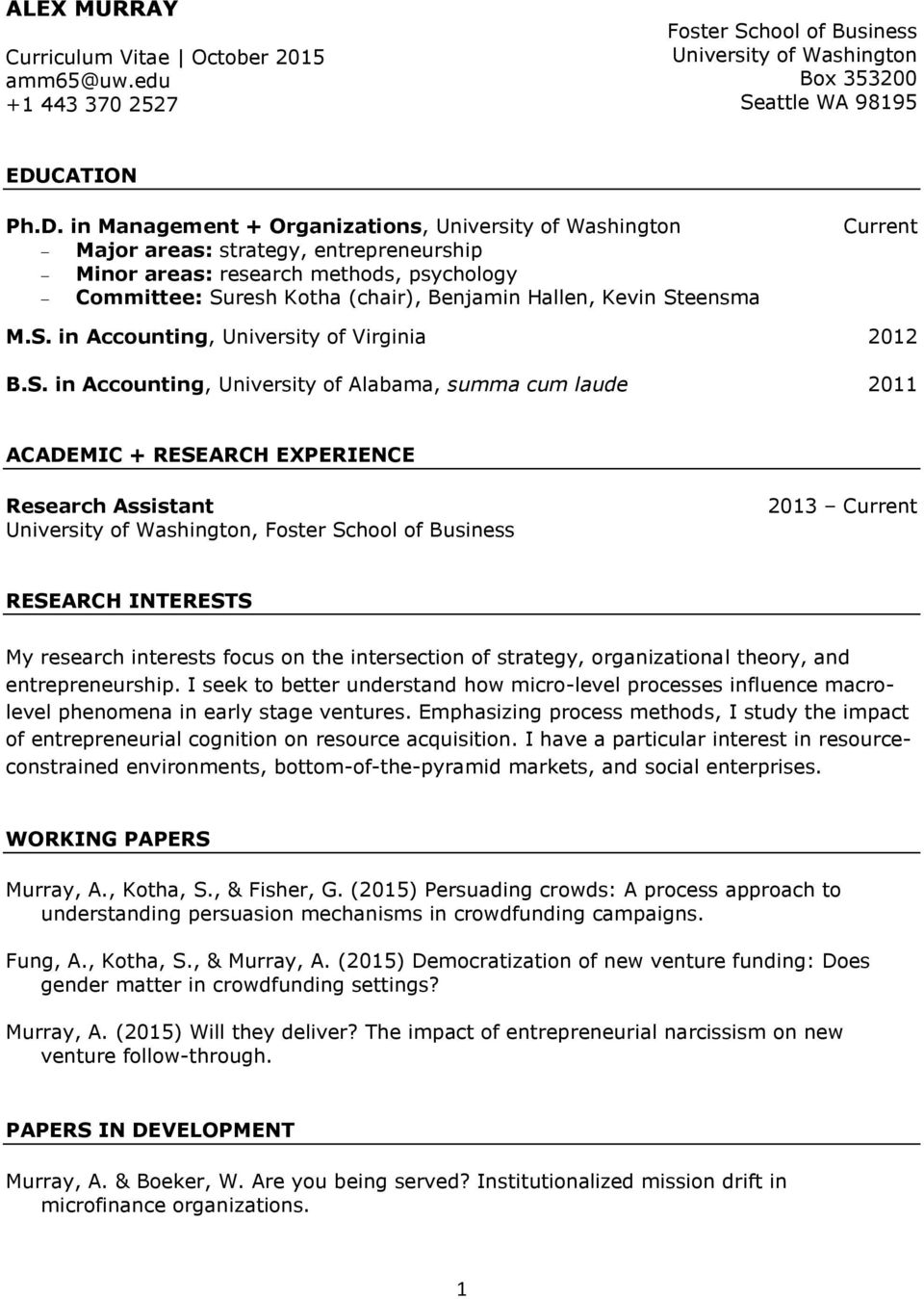 in Management + Organizations, University of Washington Major areas: strategy, entrepreneurship Minor areas: research methods, psychology Committee: Suresh Kotha (chair), Benjamin Hallen, Kevin