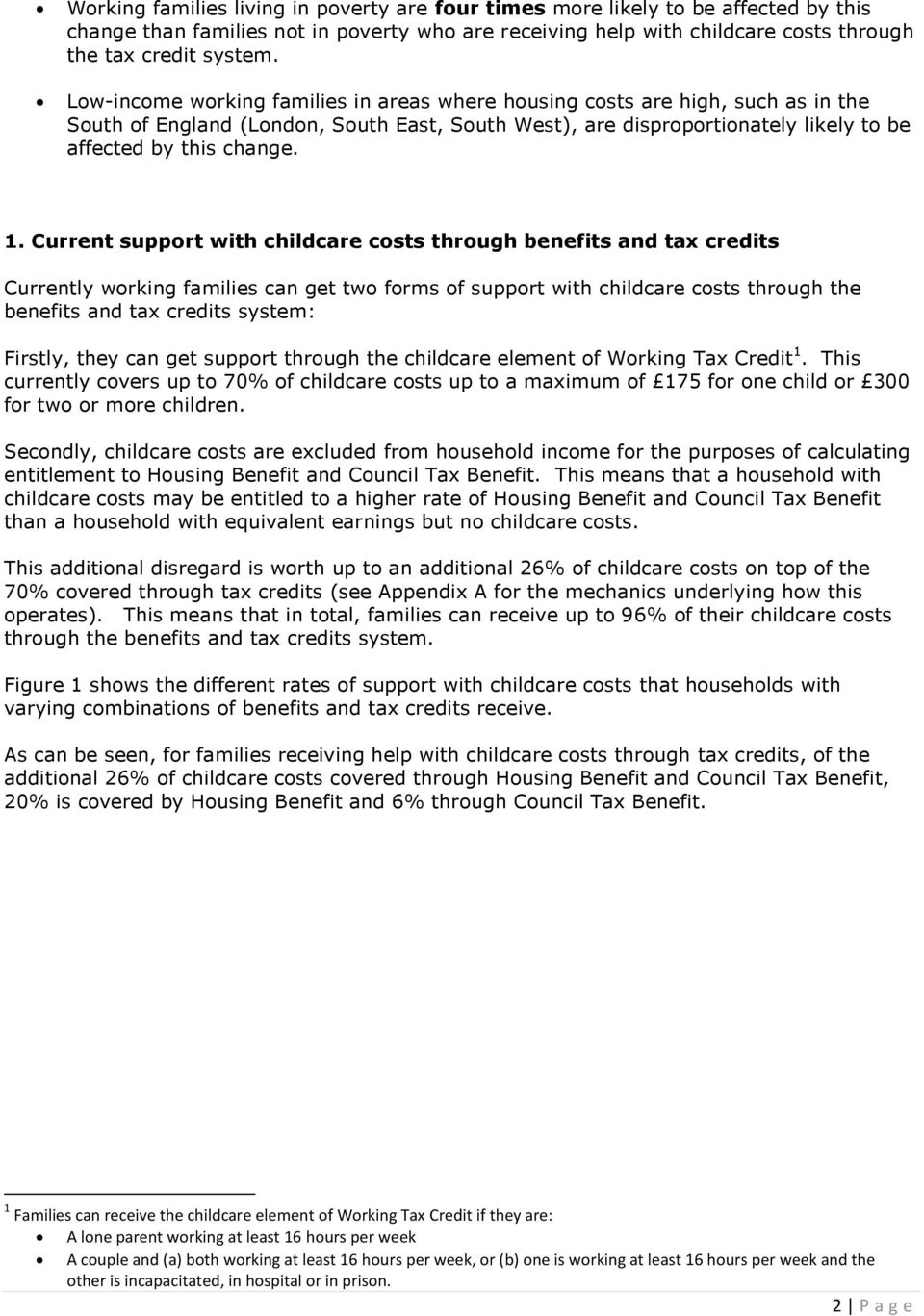 Current support with childcare costs through benefits and tax credits Currently working families can get two forms of support with childcare costs through the benefits and tax credits system: