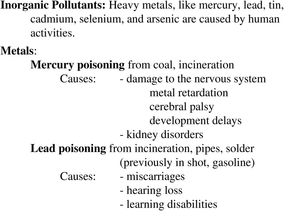 Metals: Mercury poisoning from coal, incineration Causes: - damage to the nervous system metal