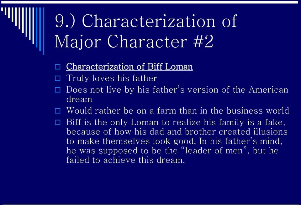 only Loman to realize his family is a fake, because of how his dad and brother created illusions to make