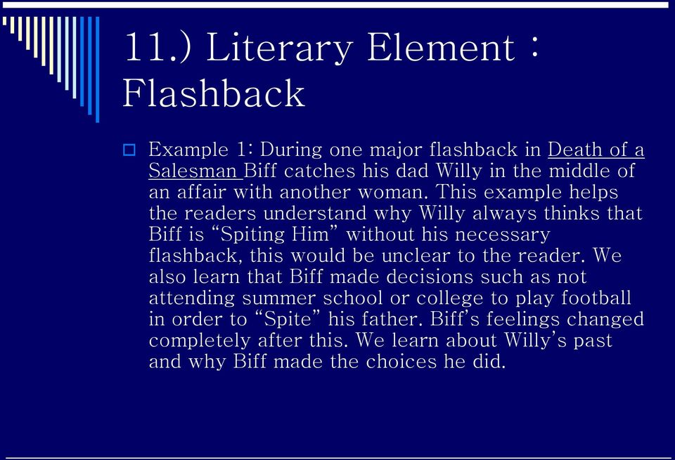 This example helps the readers understand why Willy always thinks that Biff is Spiting Him without his necessary flashback, this would be