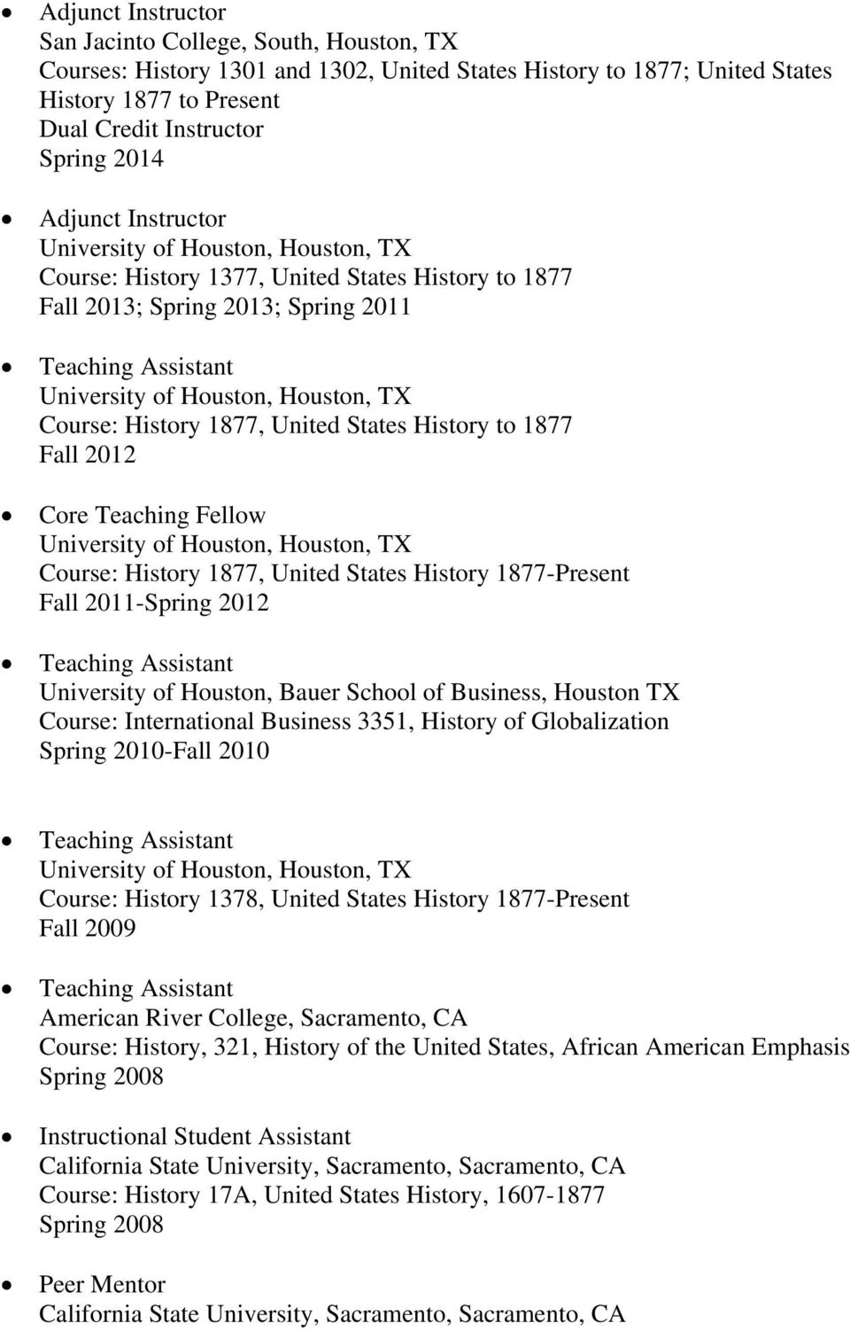 History 1877, United States History 1877-Present Fall 2011-Spring 2012, Bauer School of Business, Houston TX Course: International Business 3351, History of Globalization Spring 2010-Fall 2010,