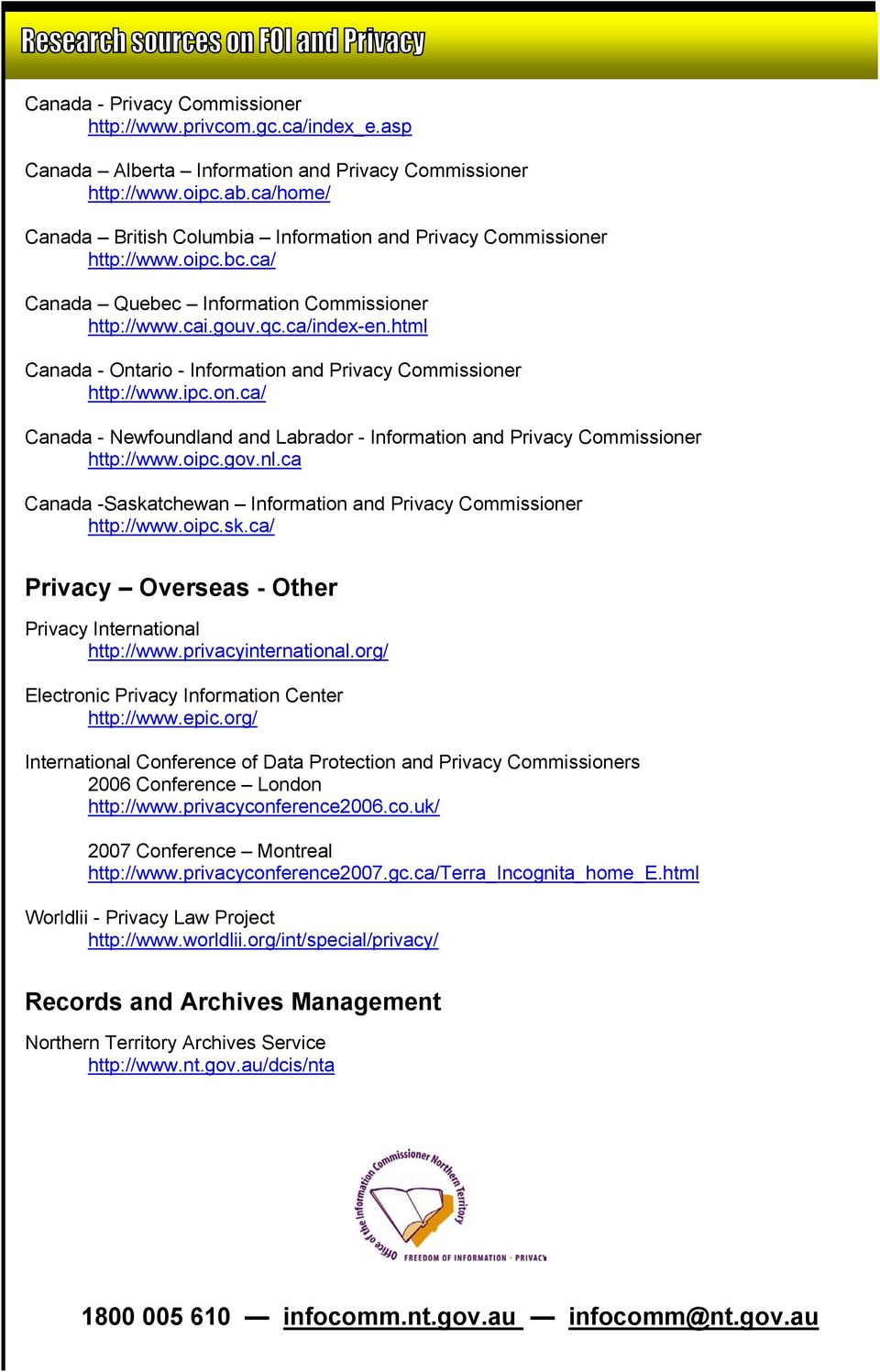 html Canada - Ontario - Information and Privacy Commissioner http://www.ipc.on.ca/ Canada - Newfoundland and Labrador - Information and Privacy Commissioner http://www.oipc.gov.nl.