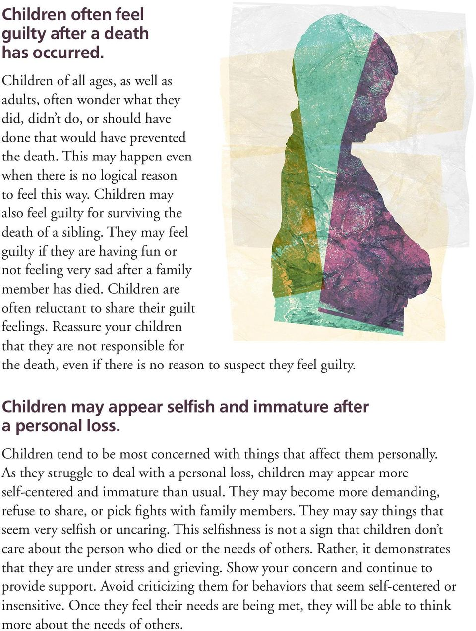 They may feel guilty if they are having fun or not feeling very sad after a family member has died. Children are often reluctant to share their guilt feelings.