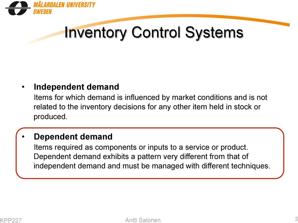 Dependent demand Items required as components or inputs to a service or product.