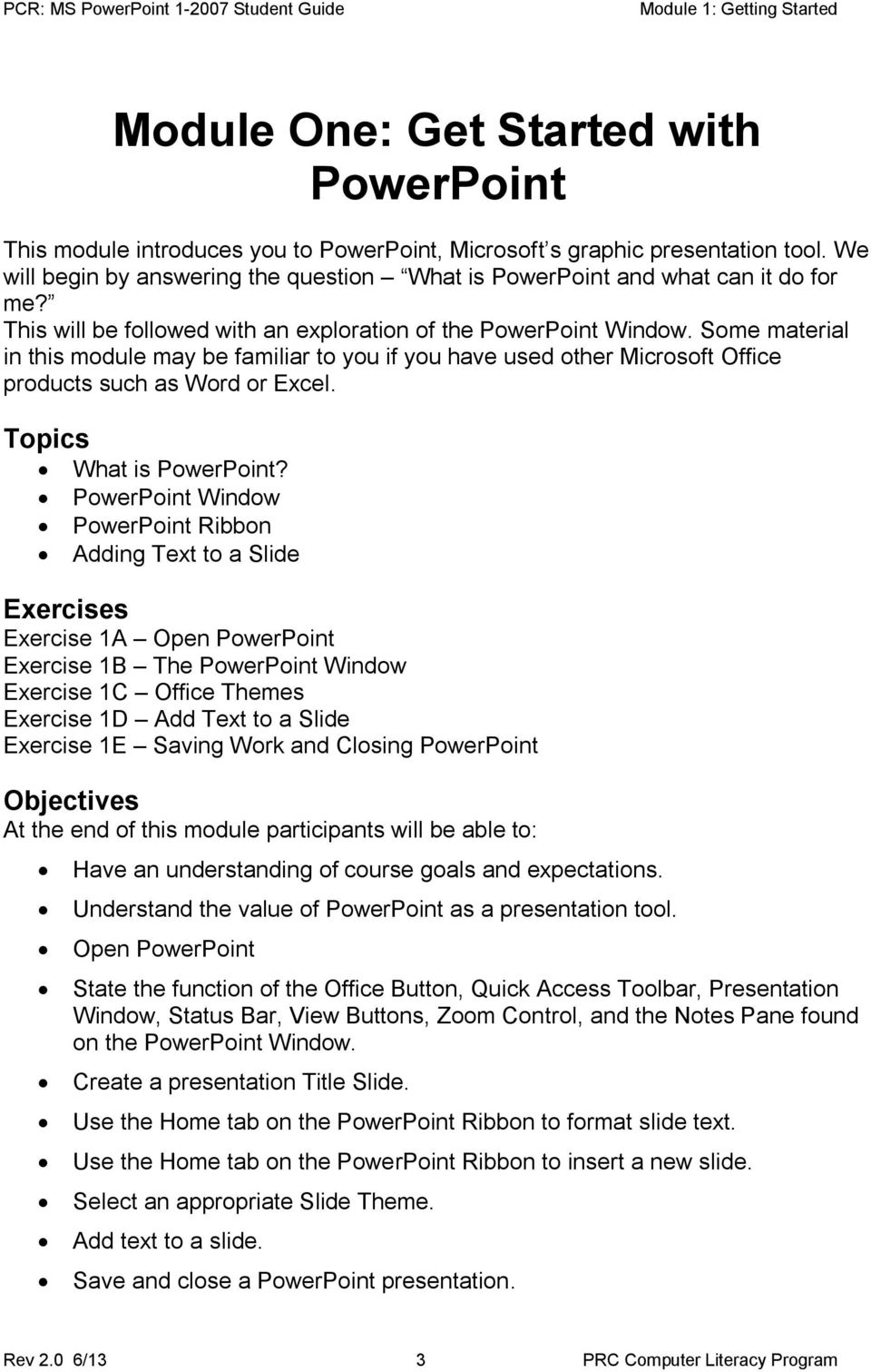 Some material in this module may be familiar to you if you have used other Microsoft Office products such as Word or Excel. Topics What is PowerPoint?