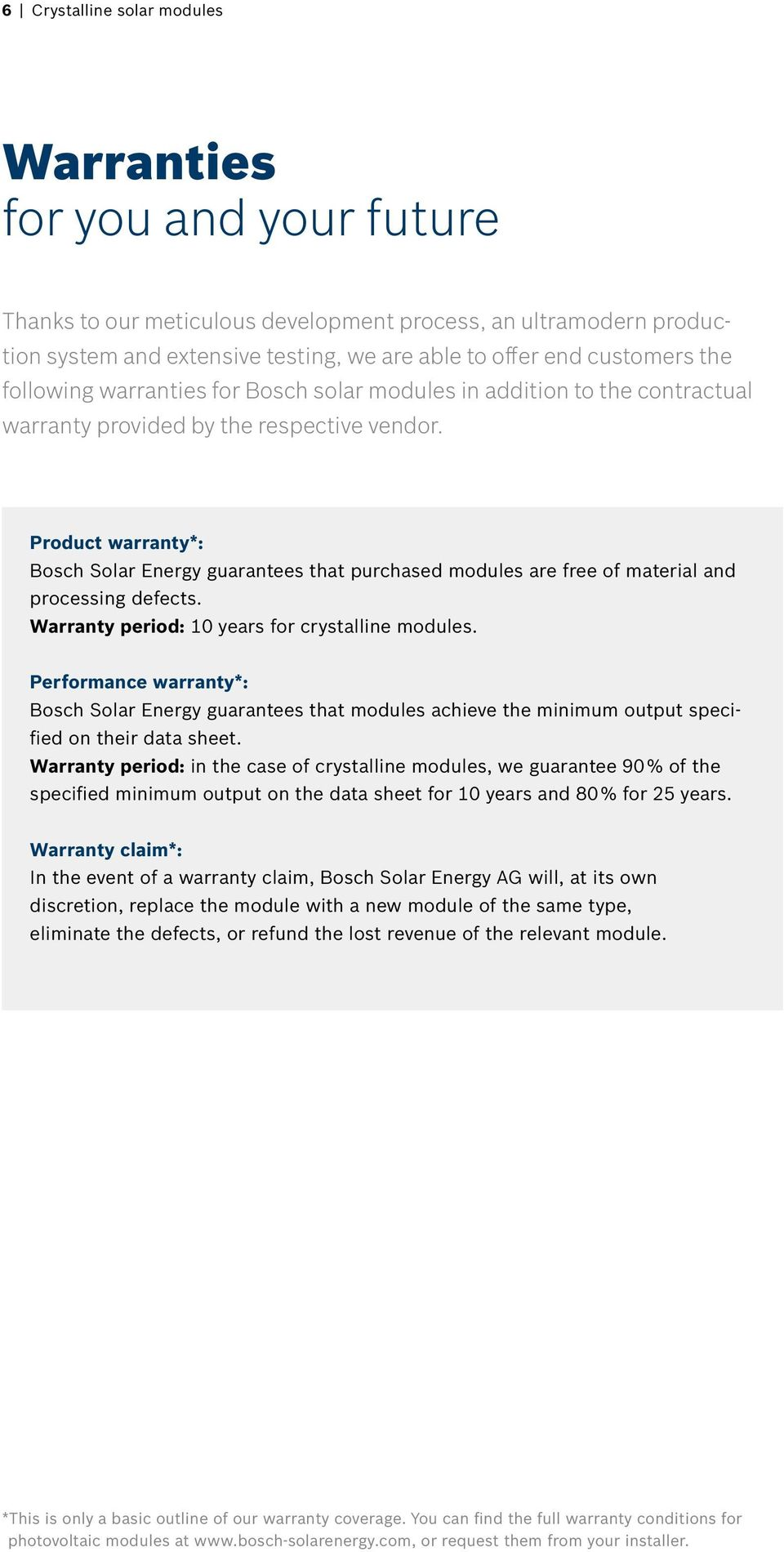 Product warranty*: Bosch Solar Energy guarantees that purchased modules are free of material and processing defects. Warranty period: 10 years for crystalline modules.