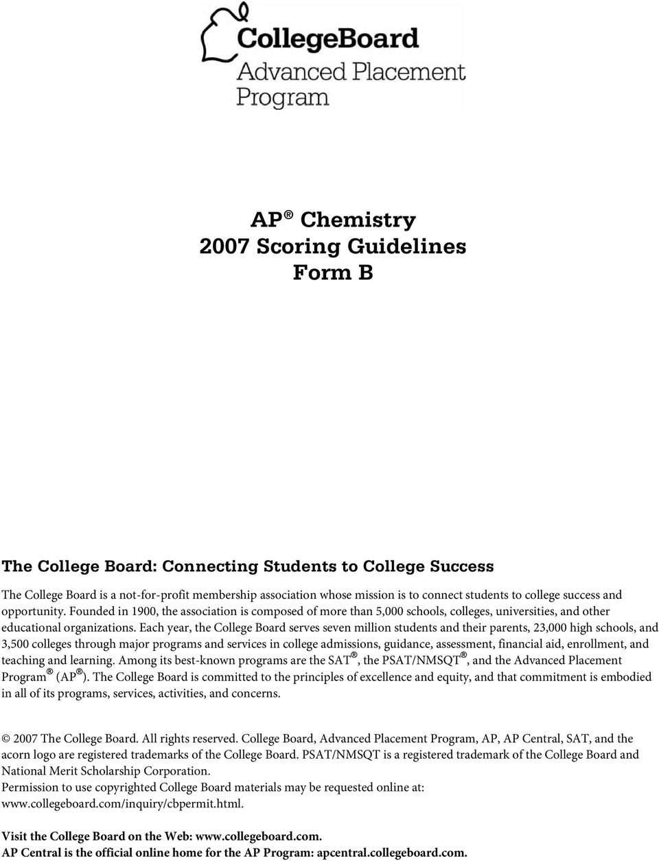 Each year, the College Board serves seven million students and their parents, 23,000 high schools, and 3,500 colleges through major programs and services in college admissions, guidance, assessment,