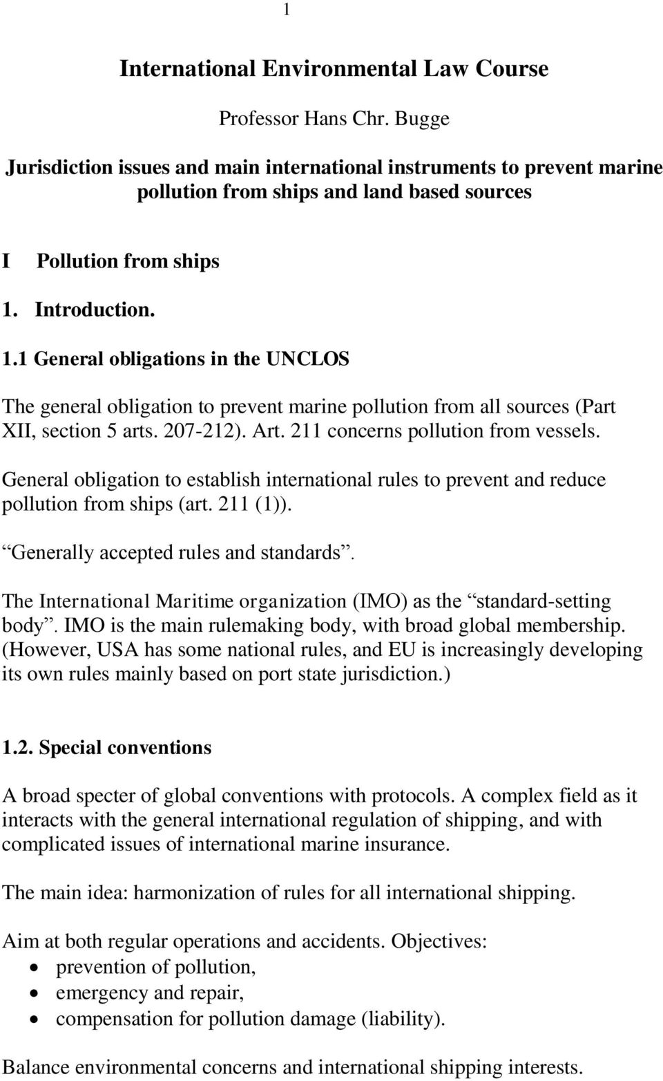 Introduction. 1.1 General obligations in the UNCLOS The general obligation to prevent marine pollution from all sources (Part XII, section 5 arts. 207-212). Art. 211 concerns pollution from vessels.