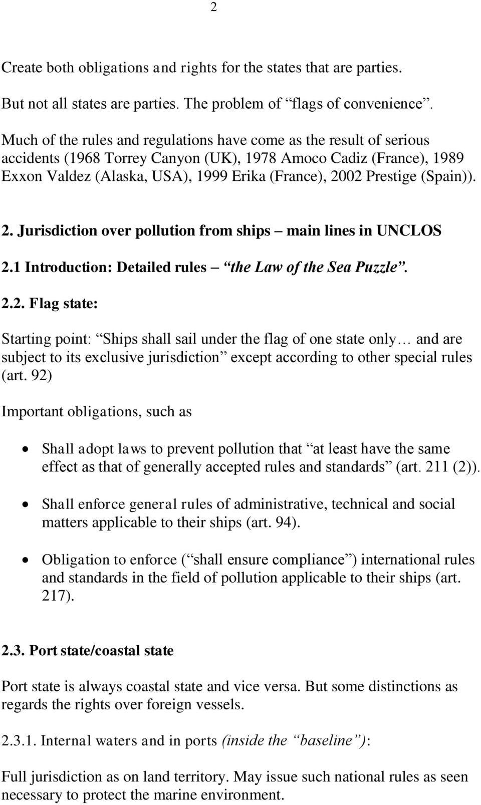 (Spain)). 2. Jurisdiction over pollution from ships main lines in UNCLOS 2.1 Introduction: Detailed rules the Law of the Sea Puzzle. 2.2. Flag state: Starting point: Ships shall sail under the flag of one state only and are subject to its exclusive jurisdiction except according to other special rules (art.