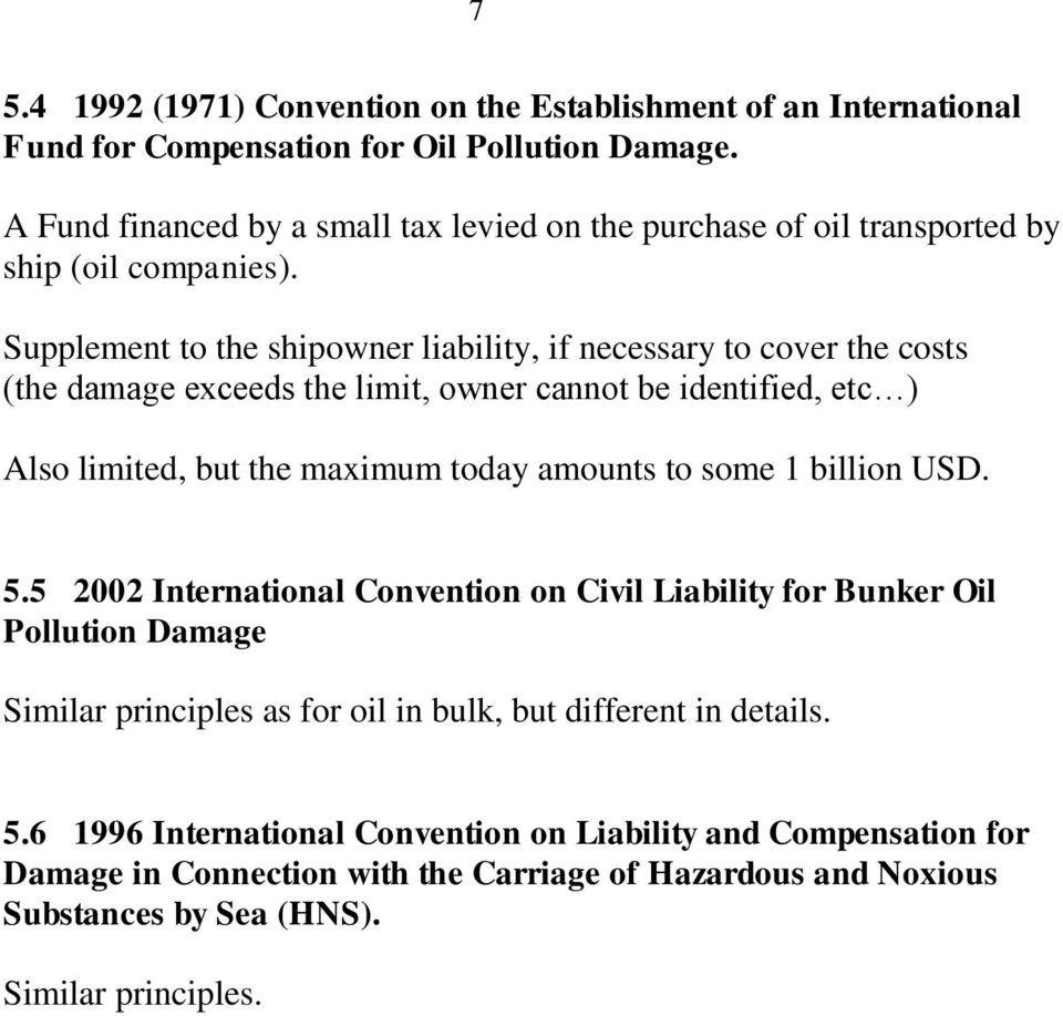 Supplement to the shipowner liability, if necessary to cover the costs (the damage exceeds the limit, owner cannot be identified, etc ) Also limited, but the maximum today amounts to