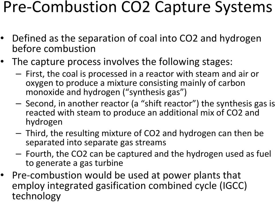 synthesis gas is reacted with steam to produce an additional mix of CO2 and hydrogen Third, the resulting mixture of CO2 and hydrogen can then be separated into separate gas streams