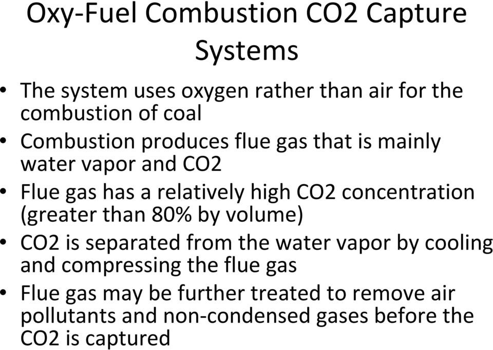concentration (greater than 80% by volume) CO2 is separated from the water vapor by cooling and compressing