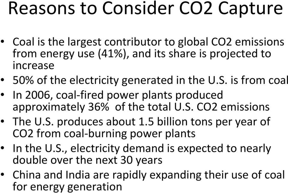 is from coal In 2006, coal-fired power plants produced approximately 36% of the total U.S. CO2 emissions The U.S. produces about 1.