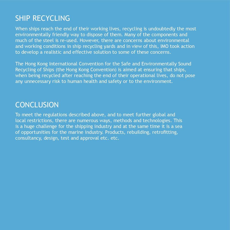 However, there are concerns about environmental and working conditions in ship recycling yards and in view of this, IMO took action to develop a realistic and effective solution to some of these