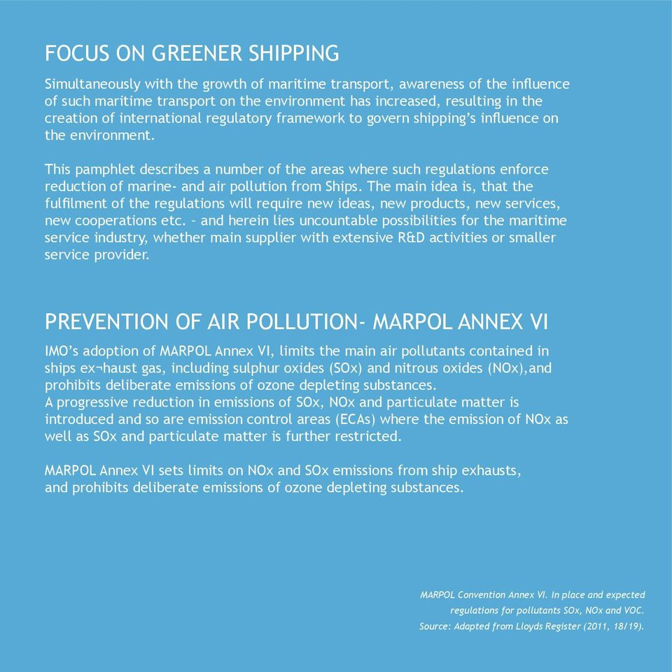 This pamphlet describes a number of the areas where such regulations enforce reduction of marine- and air pollution from Ships.