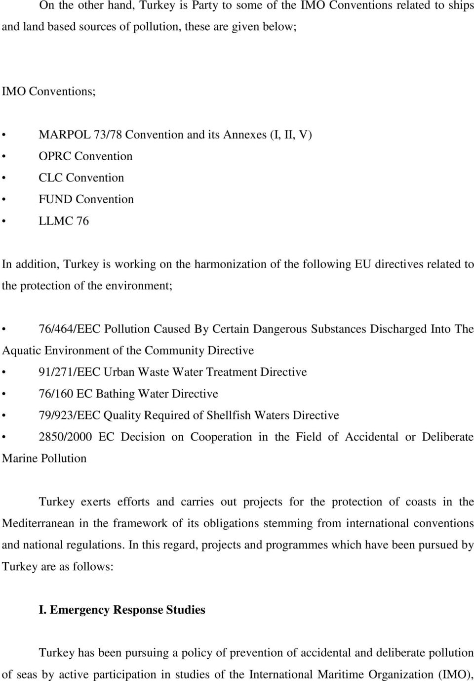 76/464/EEC Pollution Caused By Certain Dangerous Substances Discharged Into The Aquatic Environment of the Community Directive 91/271/EEC Urban Waste Water Treatment Directive 76/160 EC Bathing Water