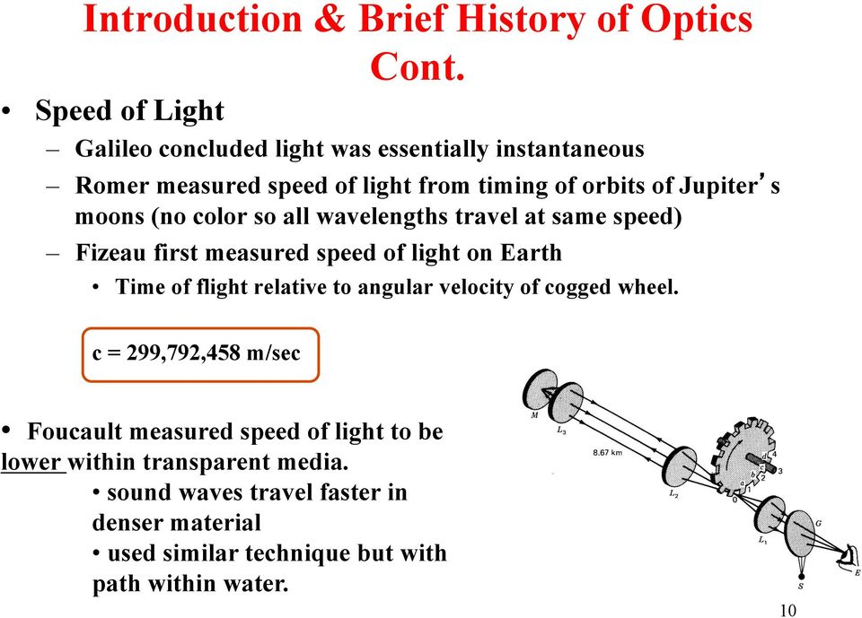 moons (no color so all wavelengths travel at same speed) Fizeau first measured speed of light on Earth Time of flight relative to
