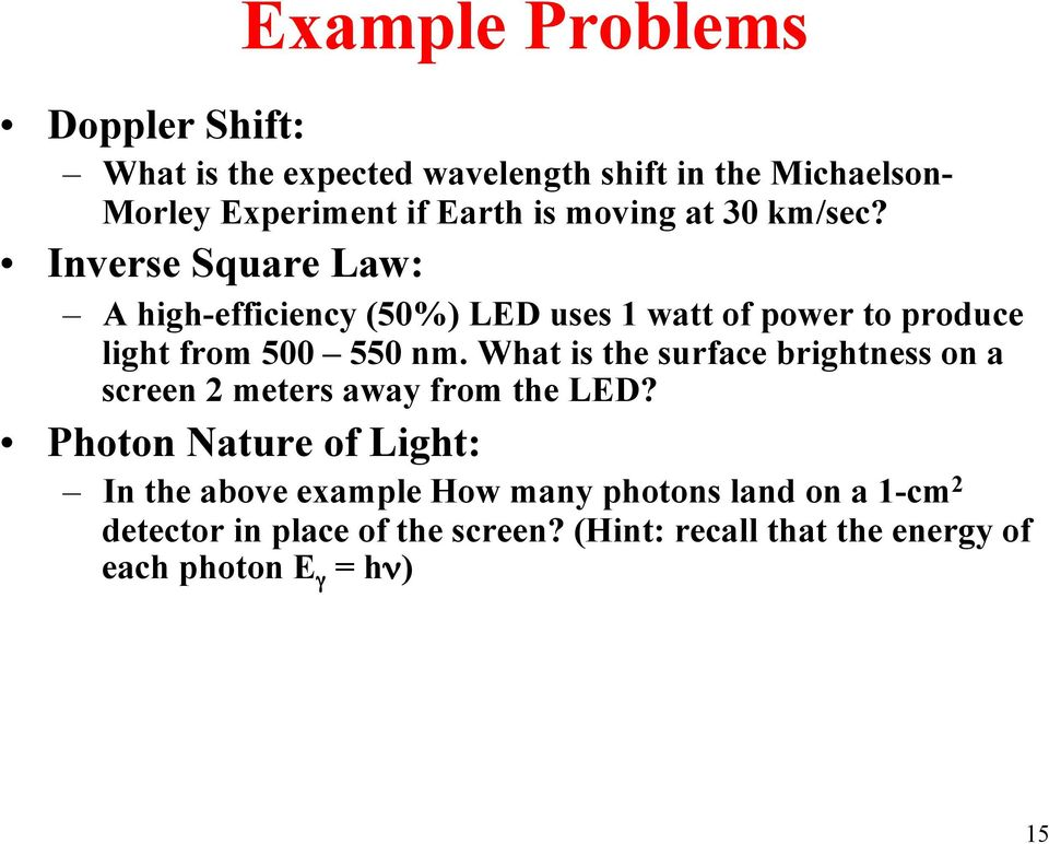 Inverse Square Law: A high-efficiency (50%) LED uses 1 watt of power to produce light from 500 550 nm.