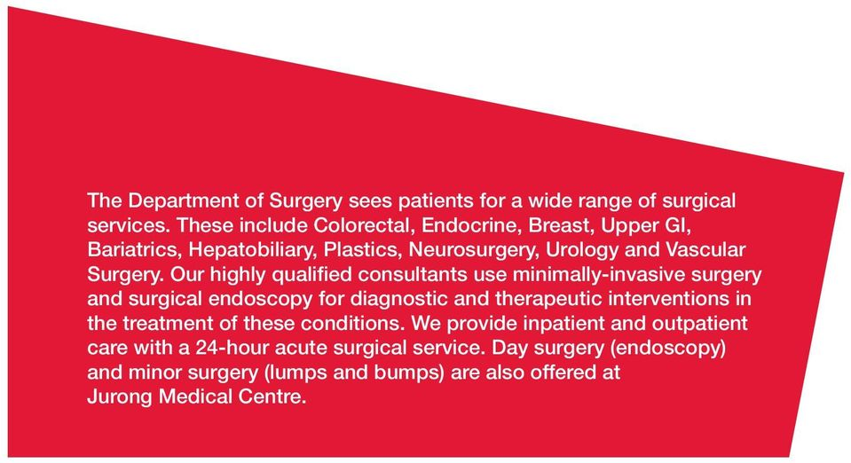 Our highly qualified consultants use minimally-invasive surgery and surgical endoscopy for diagnostic and therapeutic interventions in the