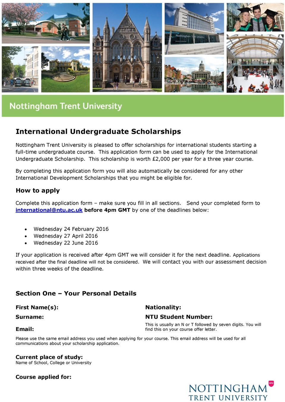 By completing this application form you will also automatically be considered for any other International Development Scholarships that you might be eligible for.