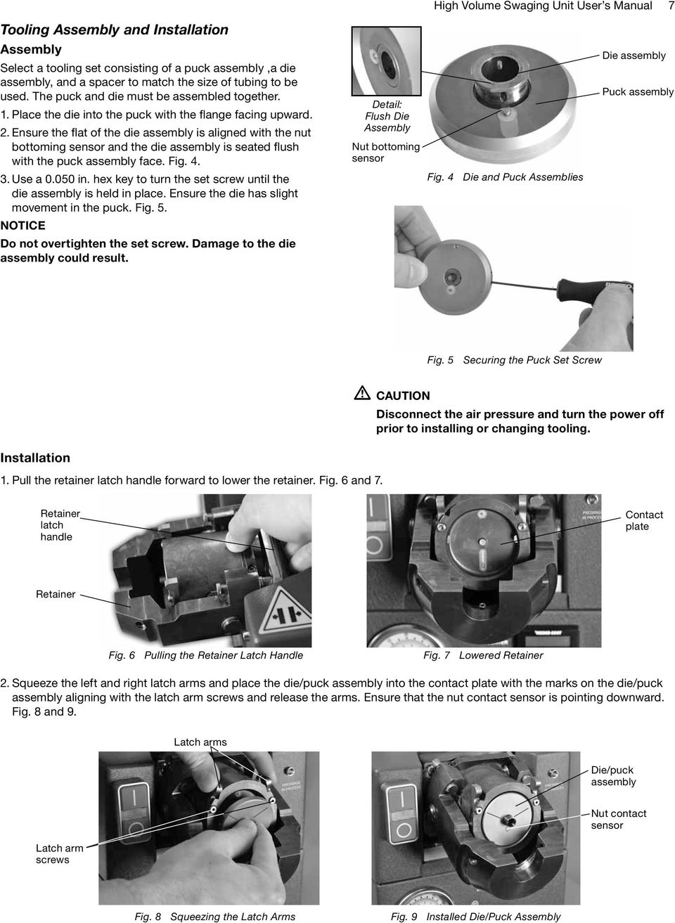 Ensure the flat of the die assembly is aligned with the nut bottoming sensor and the die assembly is seated flush with the puck assembly face. Fig. 4. 3. Use a 0.050 in.