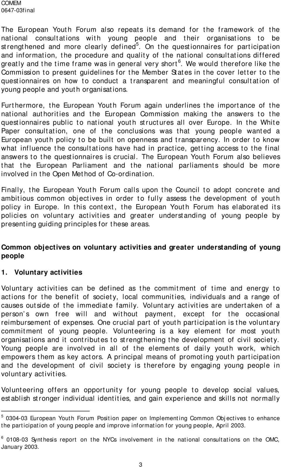 We would therefore like the Commission to present guidelines for the Member States in the cover letter to the questionnaires on how to conduct a transparent and meaningful consultation of young