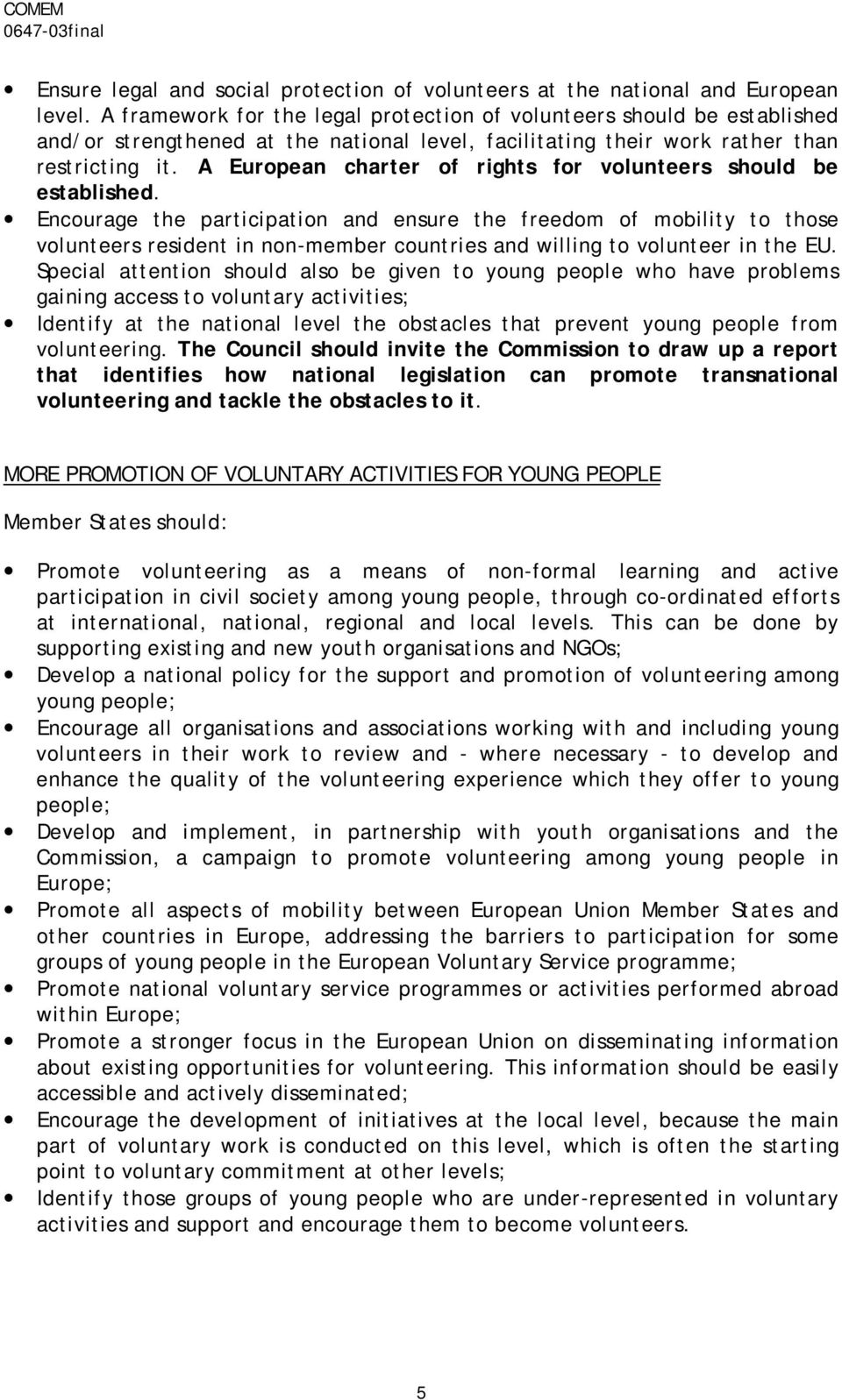 A European charter of rights for volunteers should be established.