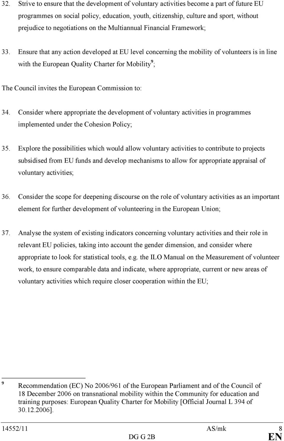 Ensure that any action developed at EU level concerning the mobility of volunteers is in line with the European Quality Charter for Mobility 9 ; The Council invites the European Commission to: 34.