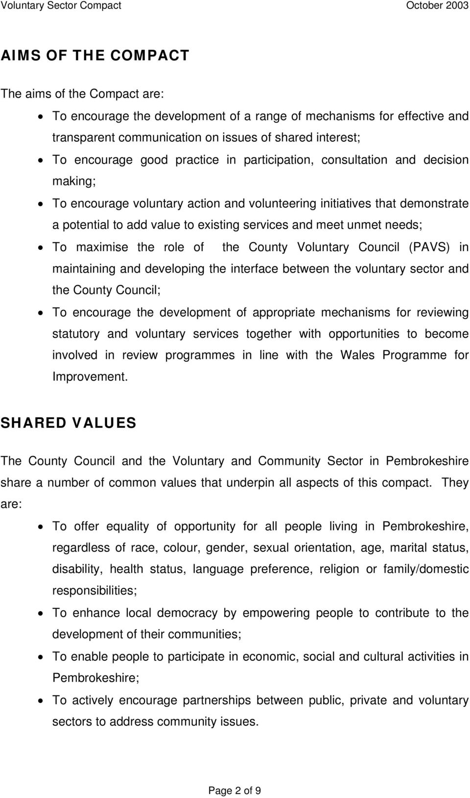 needs; To maximise the role of the County Voluntary Council (PAVS) in maintaining and developing the interface between the voluntary sector and the County Council; To encourage the development of