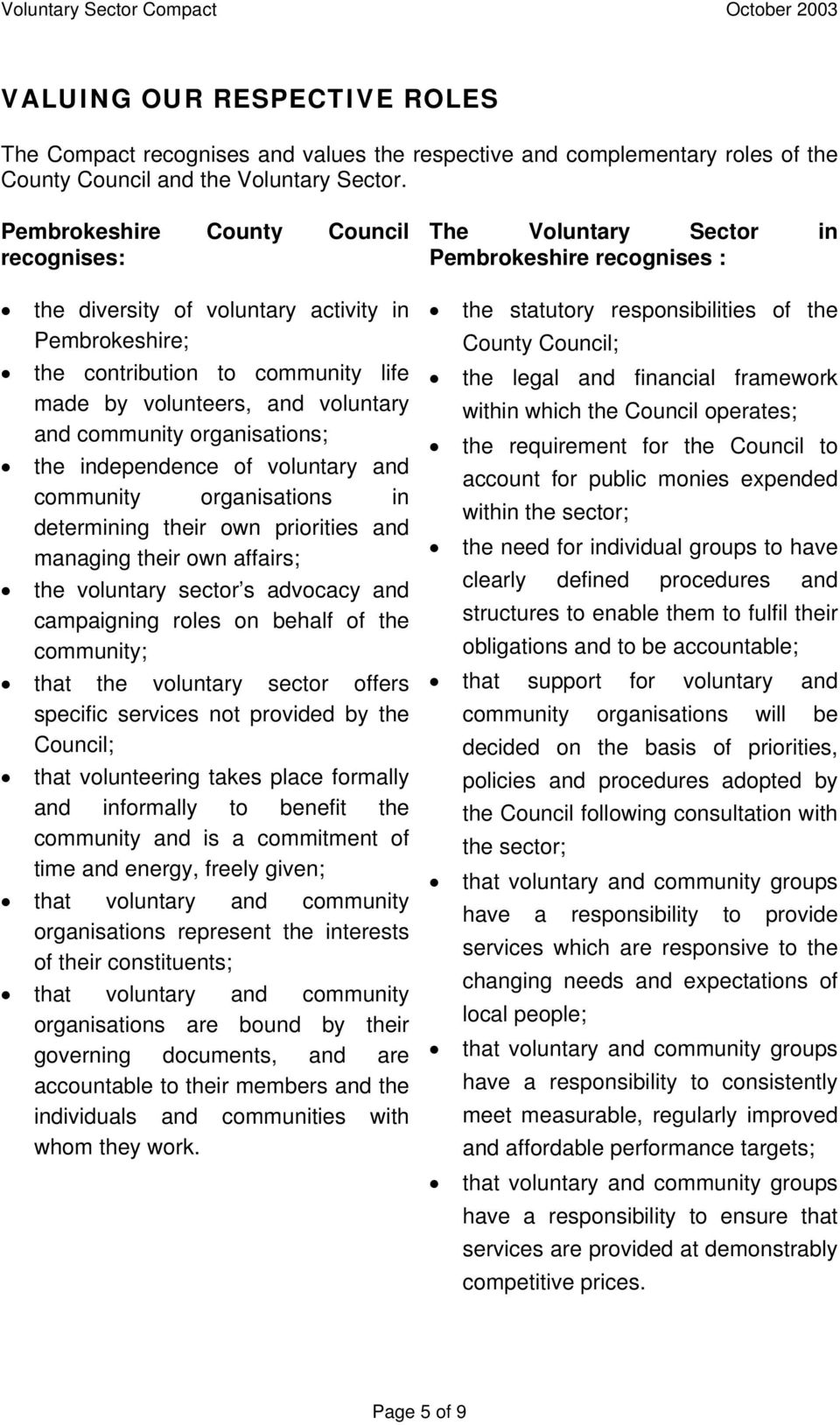 independence of voluntary and community organisations in determining their own priorities and managing their own affairs; the voluntary sector s advocacy and campaigning roles on behalf of the