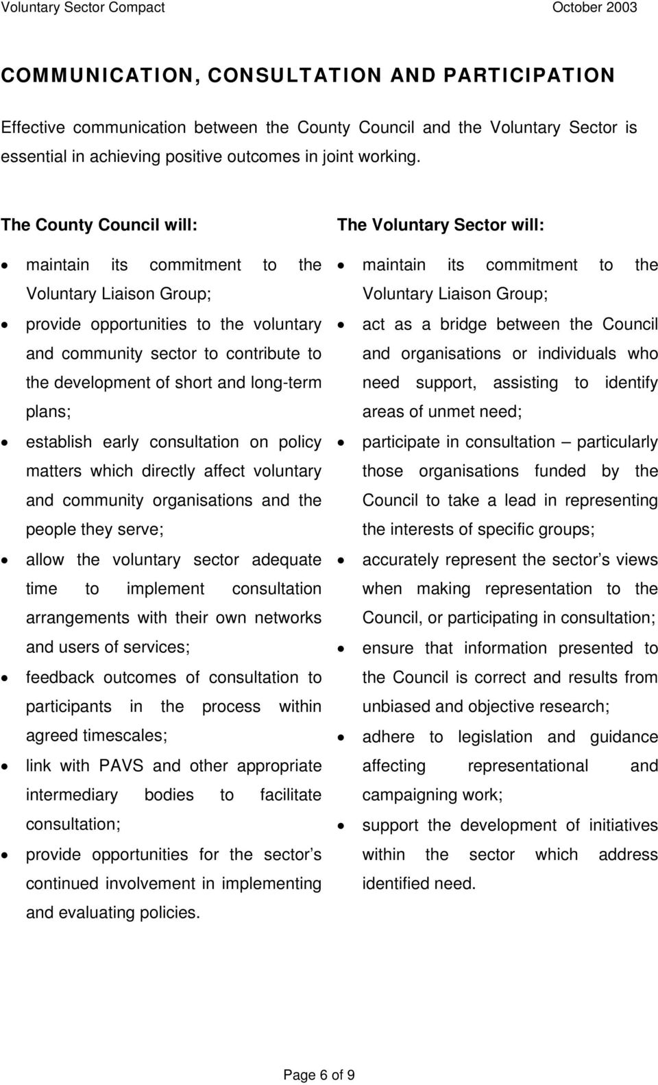 plans; establish early consultation on policy matters which directly affect voluntary and community organisations and the people they serve; allow the voluntary sector adequate time to implement