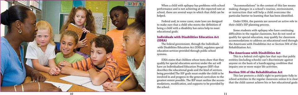 Individuals with Disabilities Education Act (IDEA) The federal government, through the Individuals with Disabilities Education Act (IDEA), regulates special education services provided through public