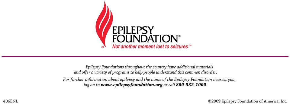 For further information about epilepsy and the name of the Epilepsy Foundation nearest