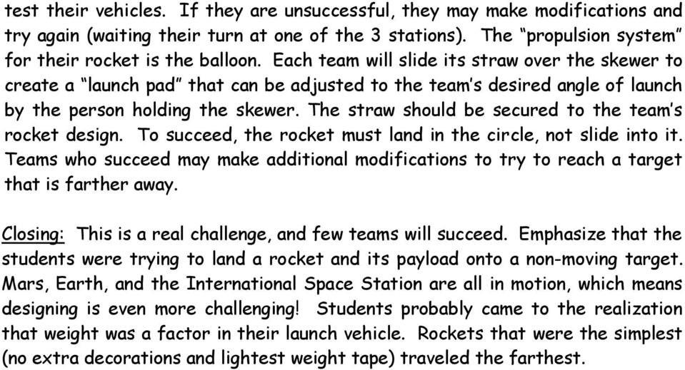 The straw should be secured to the team s rocket design. To succeed, the rocket must land in the circle, not slide into it.