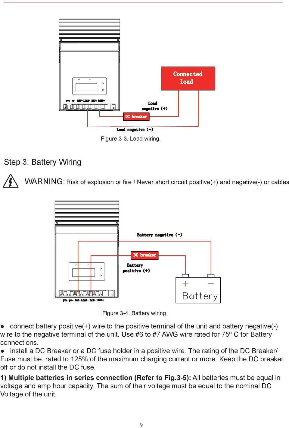 Use #6 to #7 AWG wire rated for 75º C for Battery connections. install a DC Breaker or a DC fuse holder in a positive wire.