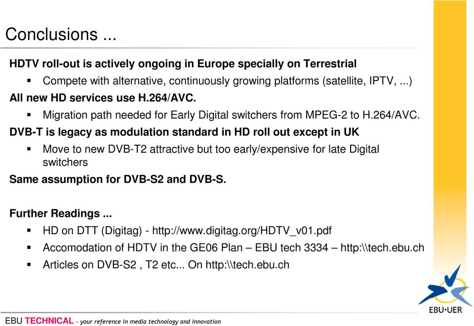 Migration path needed for Early Digital switchers from MPEG-2 to H.264/AVC.