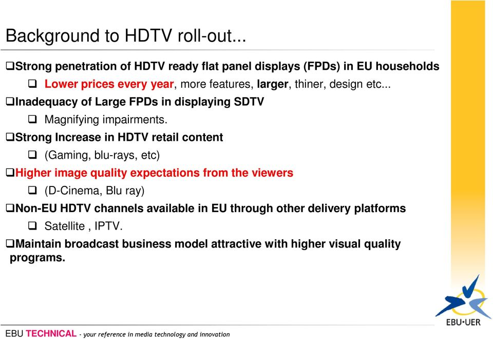design etc... Inadequacy of Large FPDs in displaying SDTV Magnifying impairments.