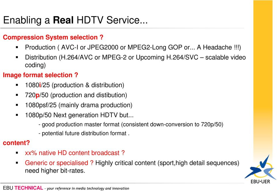 1080i/25 (production & distribution) 720p/50 (production and distibution) 1080psf/25 (mainly drama production) 1080p/50 Next generation HDTV but... content?
