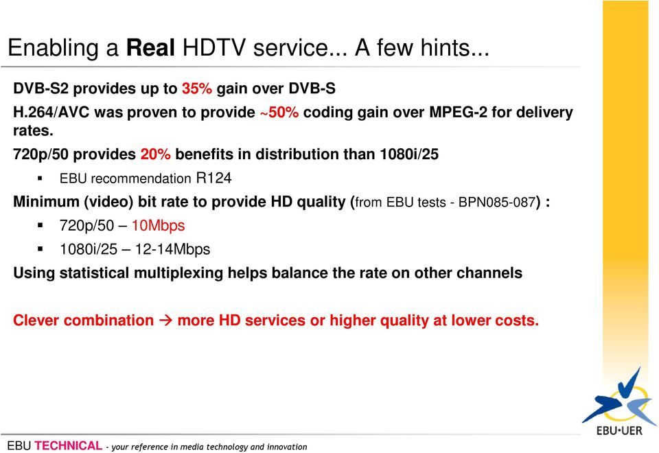 720p/50 provides 20% benefits in distribution than 1080i/25 EBU recommendation R124 Minimum (video) bit rate to provide HD