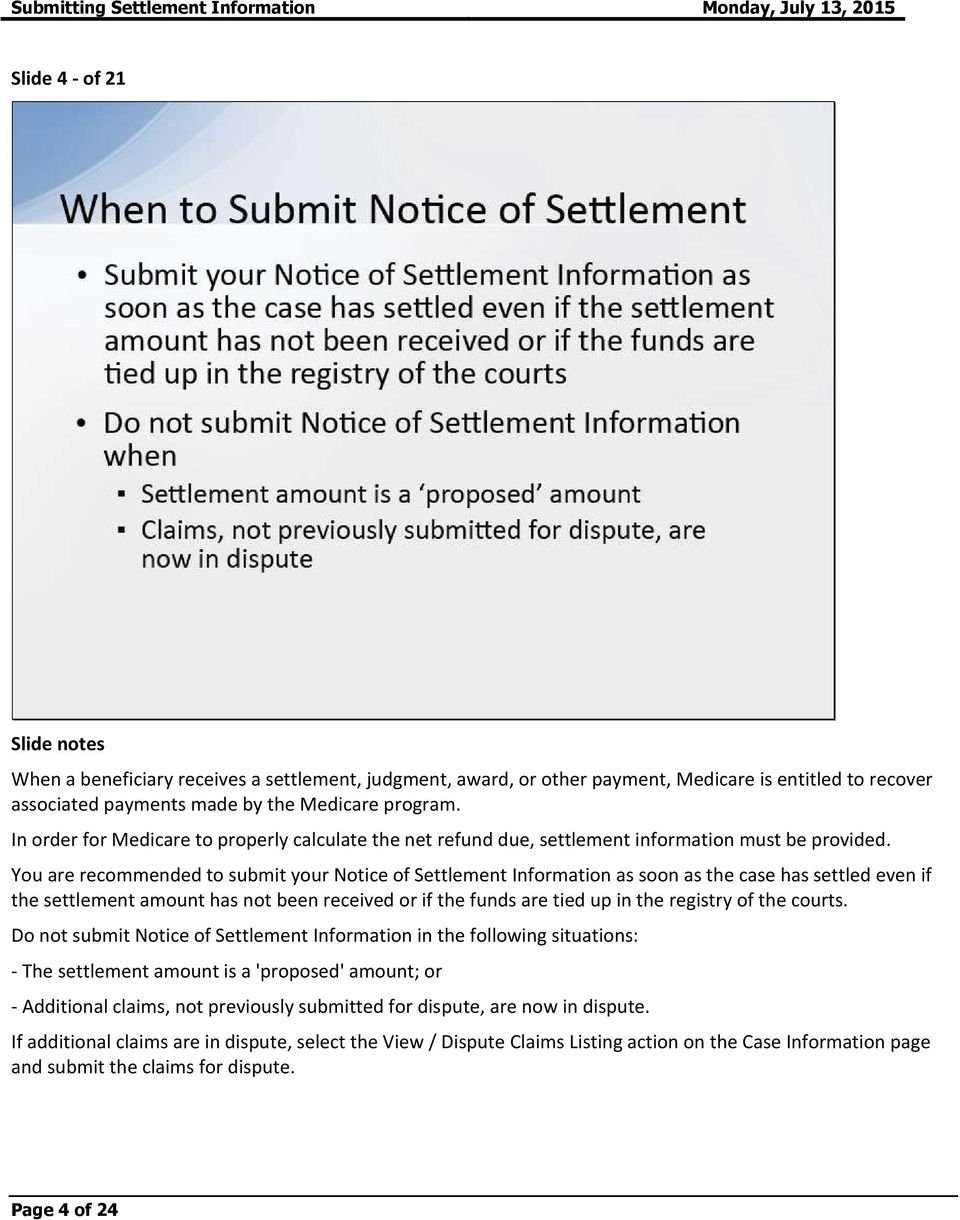You are recommended to submit your Notice of Settlement Information as soon as the case has settled even if the settlement amount has not been received or if the funds are tied up in the registry of
