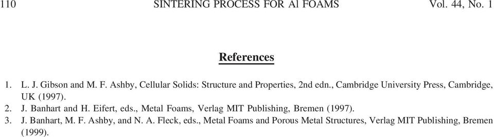 , Metal Foams, Verlag MIT Publishing, Bremen (1997). 3. J. Banhart, M. F. Ashby, and N. A. Fleck, eds.