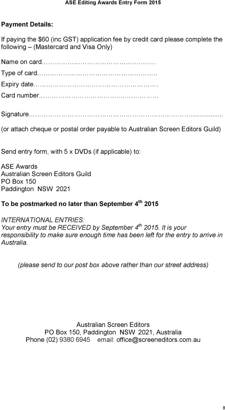 NSW 2021 To be postmarked no later than September 4 th 2015 INTERNATIONAL ENTRIES: Your entry must be RECEIVED by September 4 th 2015.