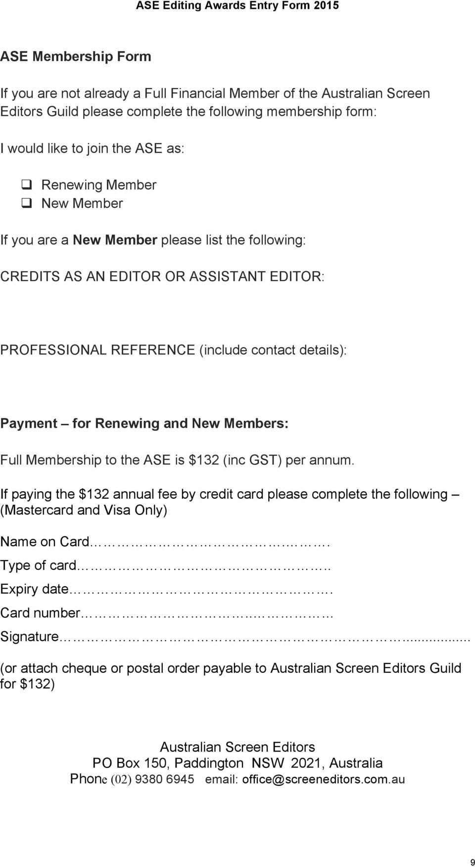 Members: Full Membership to the ASE is $132 (inc GST) per annum. If paying the $132 annual fee by credit card please complete the following (Mastercard and Visa Only) Name on Card.. Type of card.