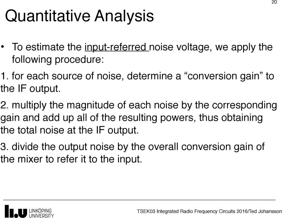 multiply the magnitude of each noise by the corresponding gain and add up all of the resulting powers, thus