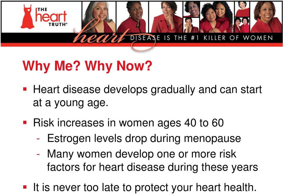 Risk increases in women ages 40 to 60 - Estrogen levels drop during