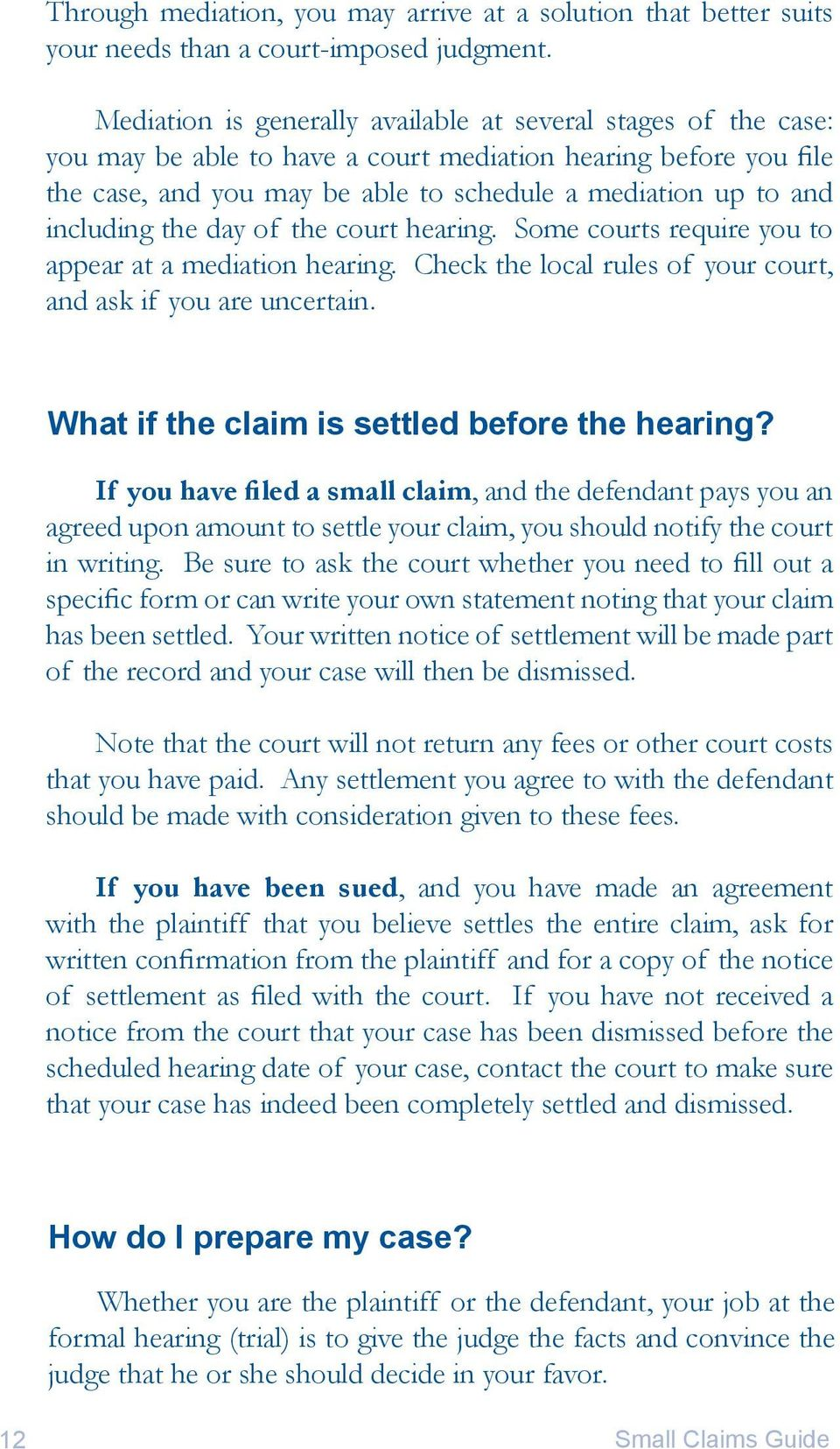 including the day of the court hearing. Some courts require you to appear at a mediation hearing. Check the local rules of your court, and ask if you are uncertain.